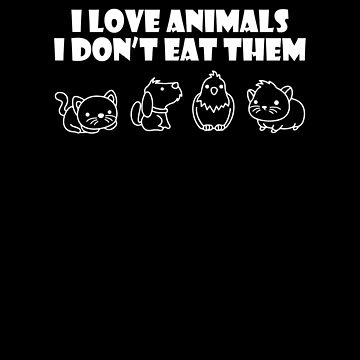 I Love Animals I Don't Eat Them V3 by TeeTimeGuys