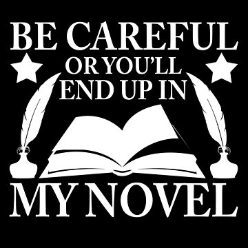 Be Careful Or You'll End Up In My Novel Graphic Design by vtv14