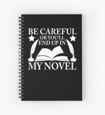 Be Careful Or You'll End Up In My Novel Graphic Design Spiral Notebook