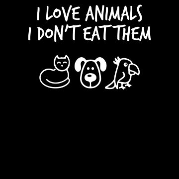 I Love Animals I Don't Eat Them V5 by TeeTimeGuys