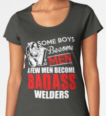 Funny Welder - Boys Become Men Some Become Badass Welders - Welding Women's Premium T-Shirt