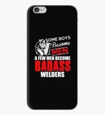 Funny Welder - Boys Become Men Some Become Badass Welders - Welding iPhone Case