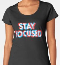 Stay Focused Women's Premium T-Shirt