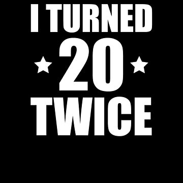 I Turned 20 Twice  by TeeTimeGuys