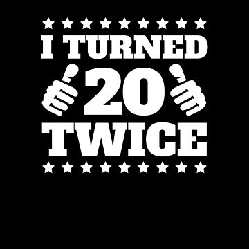 I Turned 20 Twice V5 by TeeTimeGuys