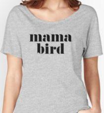 Mama bird Women's Relaxed Fit T-Shirt
