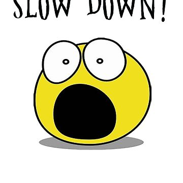SLOW DOWN ! by herbd