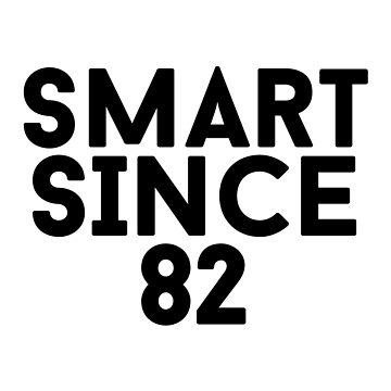 Smart Since 82 by hypnotzd