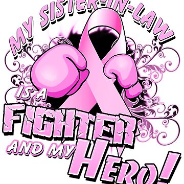 Breast Cancer Awareness Hero and Fighter Illustration Support for SisterInLaw by magiktees