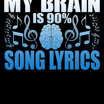My Brain Is 90% Song Lyrics Novelty Design by vtv14