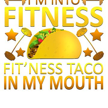 I'm Into Fitness Fit'ness Taco In My Mouth Funny Design by vtv14