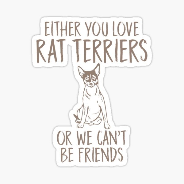 Either You Love Rat Terriers, Or We Can't Be Friends Sticker