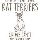 Either You Love Rat Terriers, Or We Can't Be Friends by Ruthie Spoonemore