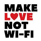 Make Love. Not Wi-Fi. V2 by ndparsons98