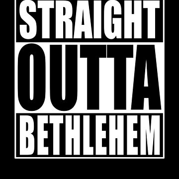 straight outta bethlehem shirt by reallsimplelife