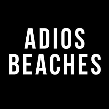 adios beaches shirt by reallsimplelife