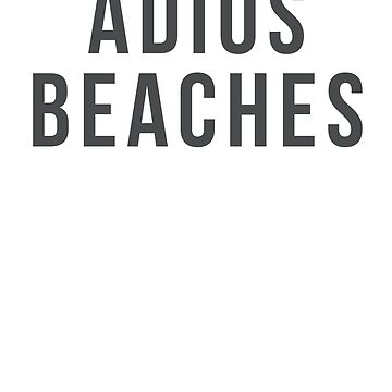 adios beaches t-shirt by reallsimplelife