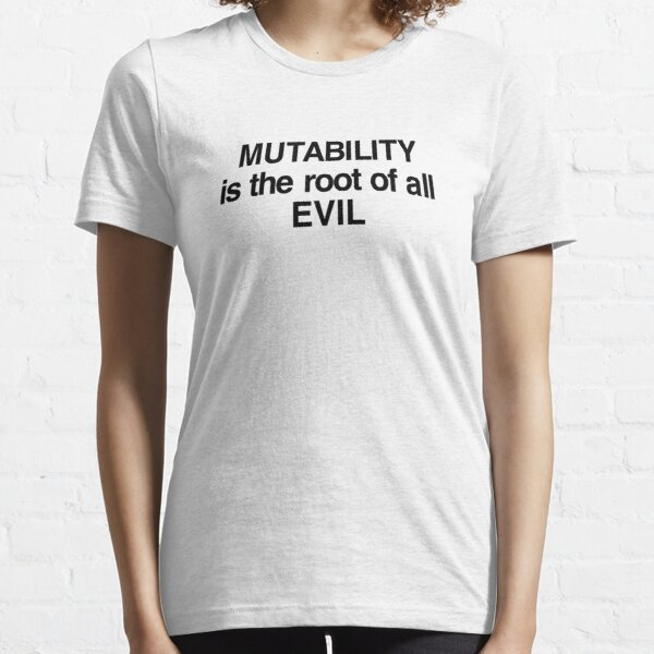 MUTABILITY is the root of all EVIL Essential T-Shirt