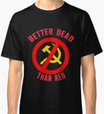 Besser tot als roter kalter Krieg Antikommunistischer Slogan Hammer und Sichel Russland Classic T-Shirt
