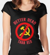 Better Dead Than Red Cold War Anti Communist Slogan Hammer and Sickle Russia Women's Fitted Scoop T-Shirt