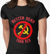 Better Dead Than Red Cold War Anti Communist Slogan Hammer and Sickle Russia Women's Fitted T-Shirt