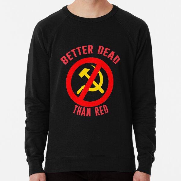 Better Dead Than Red Cold War Anti Communist Slogan Hammer and Sickle Russia Lightweight Sweatshirt