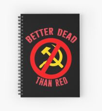 Better Dead Than Red Cold War Anti Communist Slogan Hammer and Sickle Russia Spiral Notebook