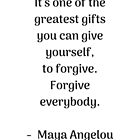 Forgive everybody - Maya Angelou Inspirational quote by IdeasForArtists