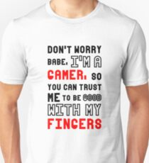 Don't worry babe, I'm a gamer, so you can trust me to be good with my fingers Unisex T-Shirt