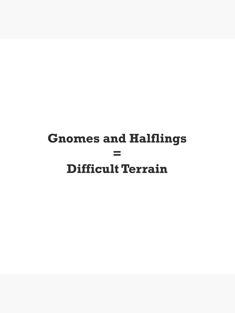 Gnomes and Halflins = Difficult Terrain by jaylynn244