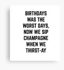 Birthdays was the worst days Canvas Print