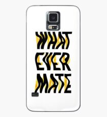 Whatever Mate Case/Skin for Samsung Galaxy