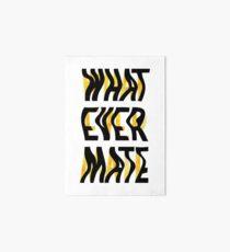 Whatever Mate Art Board Print