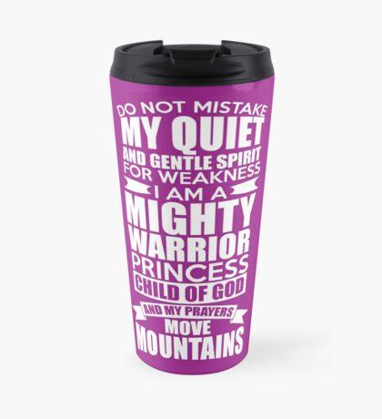 Do Not Mistake My Quiet and Gentle Spirit! Travel Mug