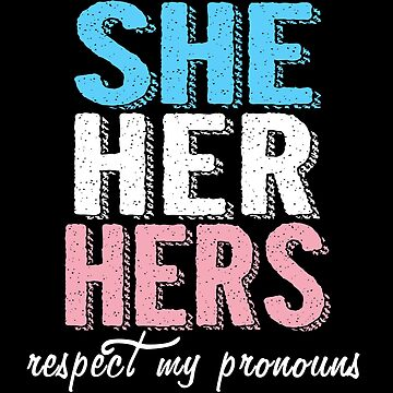 Respect My Pronouns (She/Her/Hers) by genderfvcked
