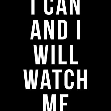 i can and i will watch me shirt by reallsimplelife