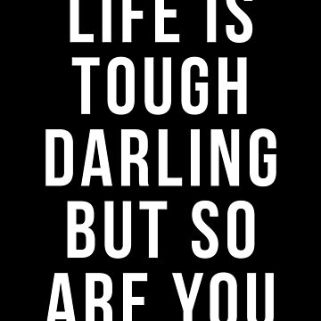 life is tough darling but so are you shirt by reallsimplelife