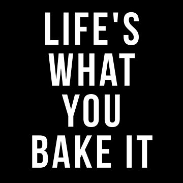 life is what you bake it shirt by reallsimplelife