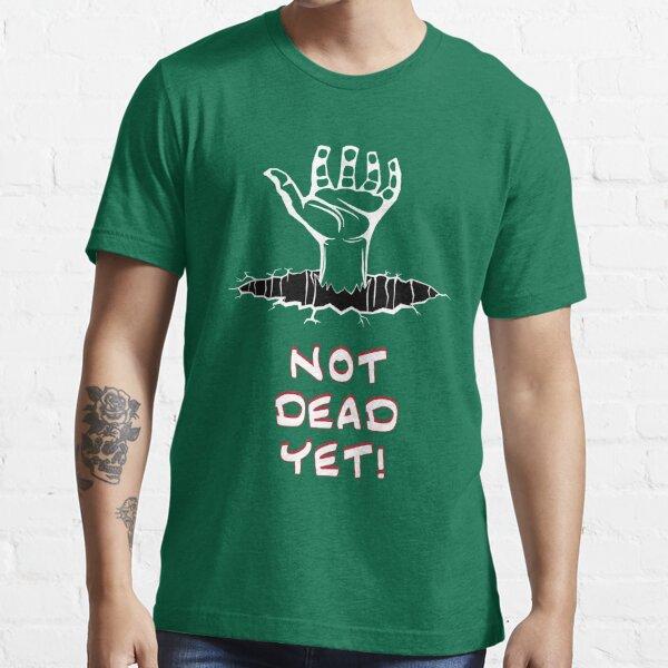 Not Dead Yet! Essential T-Shirt