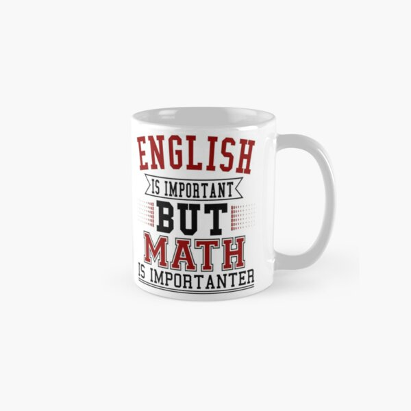 English Is Important But Math Is Importanter Classic Mug