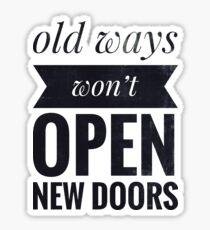 Alte Wege werden keine neuen Türen öffnen Sticker