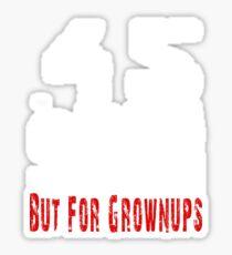 45 ACP Its Like A 9mm But For Grownups Guns 2nd Amendment Sticker