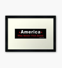 America Was Never That Great Framed Print