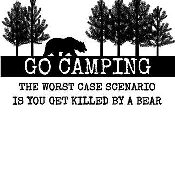 Go Camping Worst Case Scenario a Bear  by AlaskaGirl