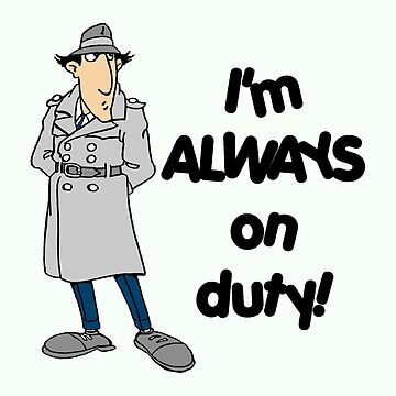 Inspector Gadget - I'm Always On Duty - Black Font by DGArt