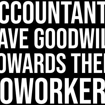 Accountants Goodwill Coworkers Funny Pun T-shirt by zcecmza