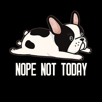 French Bulldog Nope Not Today by UGRcollection