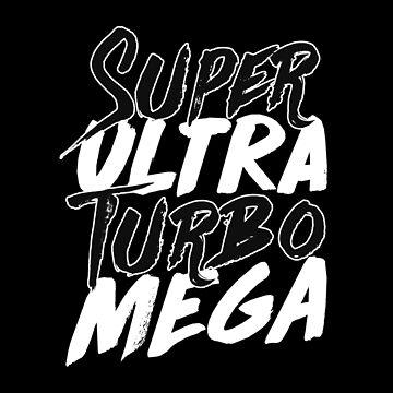Super Ultra Turbo Mega by adriangemmel
