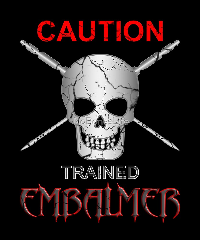 Caution Trained Embalmer by NoBonesLife