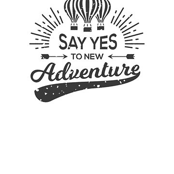Say yes to new adventure, cool design, smart quote t-shirt  by byzmo